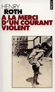 Henry Roth_A la merci d'un courant violent